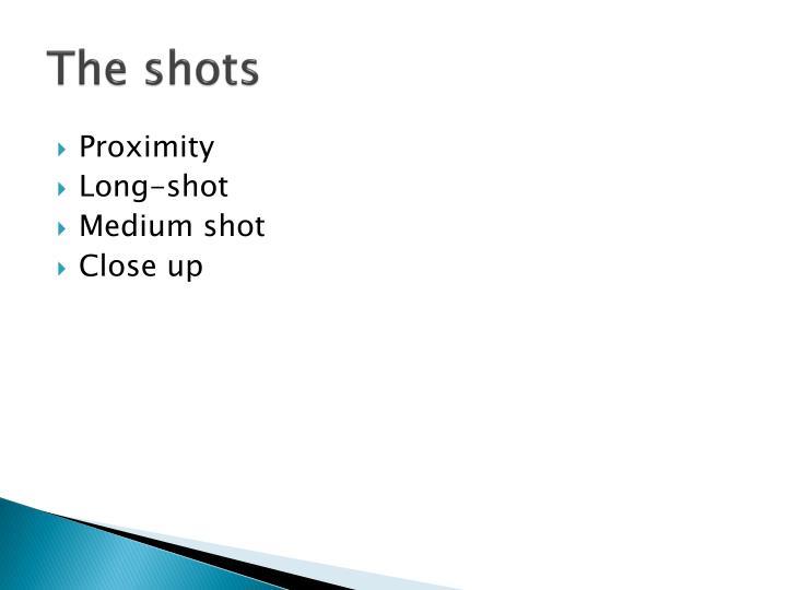 The shots