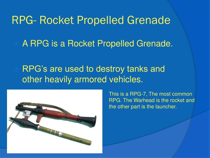 RPG- Rocket Propelled Grenade