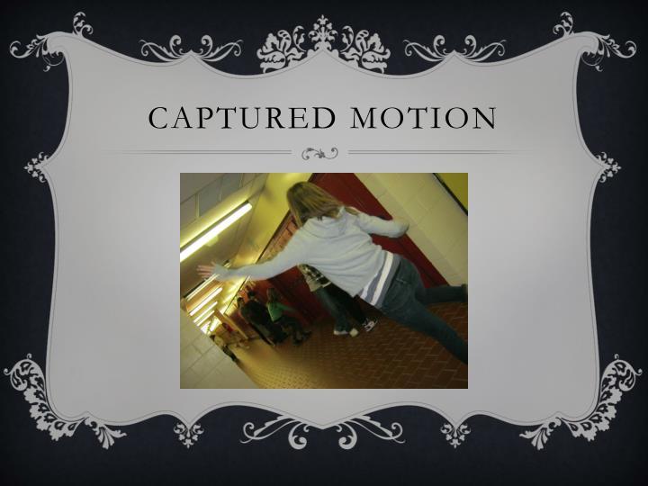 Captured motion