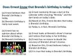does ernest know that brenda s birthday is today