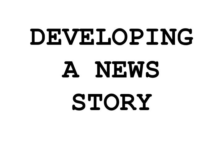 Developing a news story