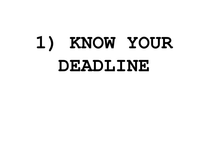 1) KNOW YOUR DEADLINE