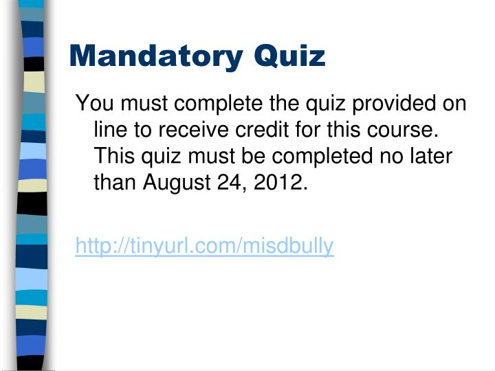 You must complete the quiz provided on line to receive credit for this course.  This quiz must be completed no later than August 24, 2012.