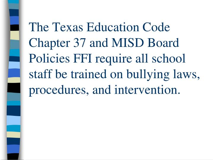 The Texas Education Code Chapter 37 and MISD Board Policies FFI require all school staff be trained ...