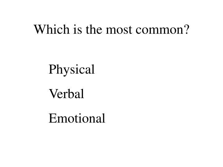 Which is the most common?