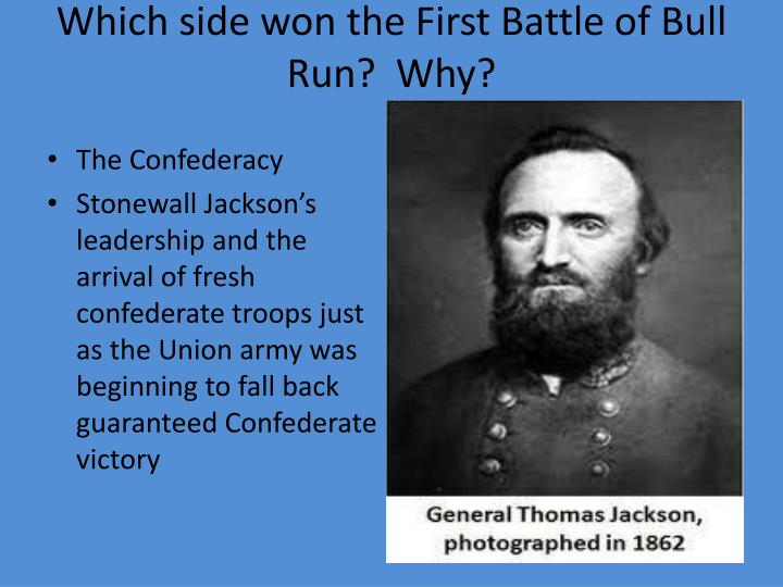 Which side won the First Battle of Bull Run?  Why?