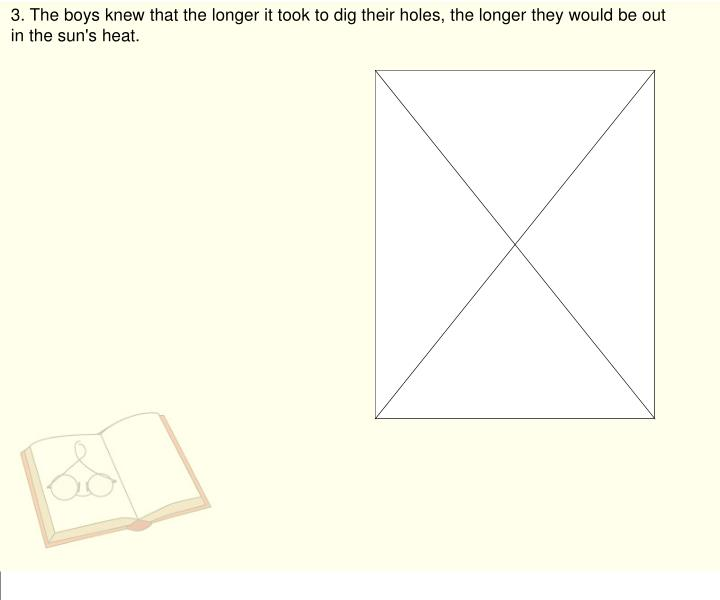 3. The boys knew that the longer it took to dig their holes, the longer they would be out in the sun's heat.