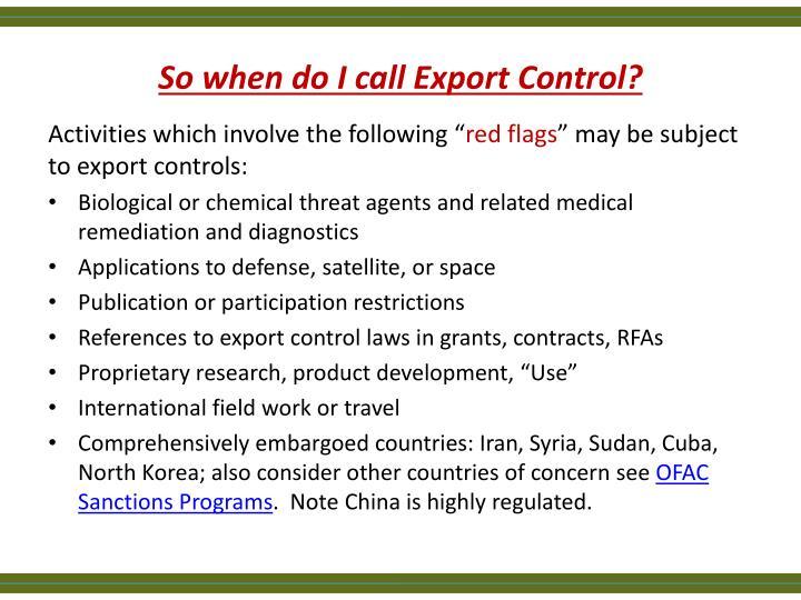 So when do I call Export Control?