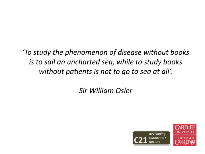 'To study the phenomenon of disease without books is to sail an uncharted sea, while to study book...