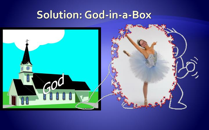 Solution: God-in-a-Box