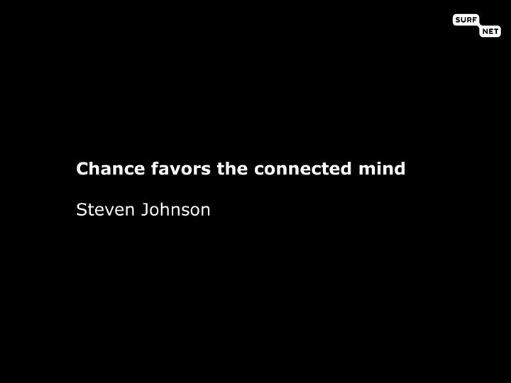 Chance favors the connected mind