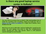 is there any good laptop service center in kolkata