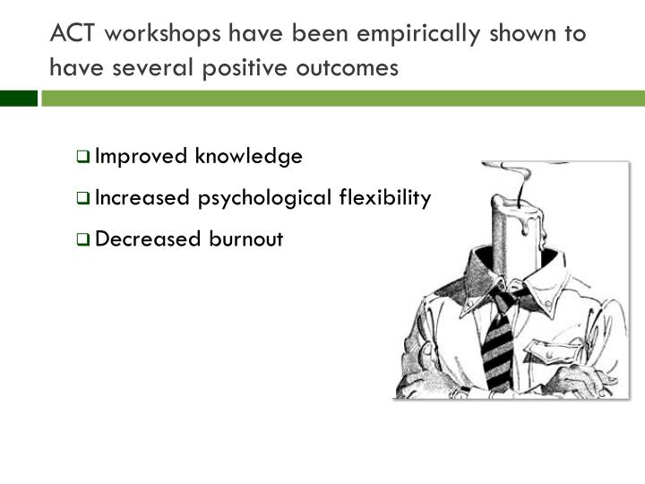 Act workshops have been empirically shown to have several positive outcomes