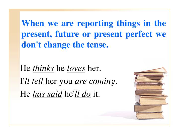 When we are reporting things in the present,