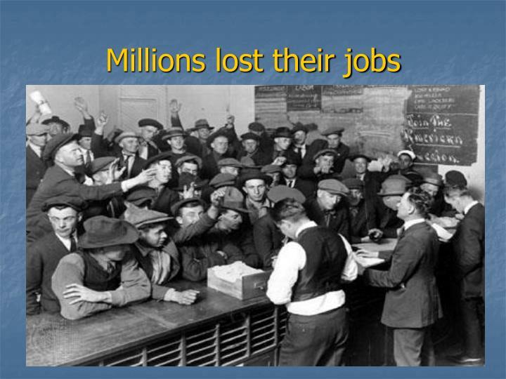 Millions lost their jobs