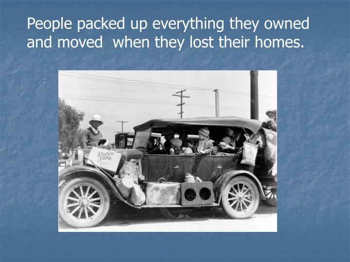 People packed up everything they owned and moved  when they lost their homes.