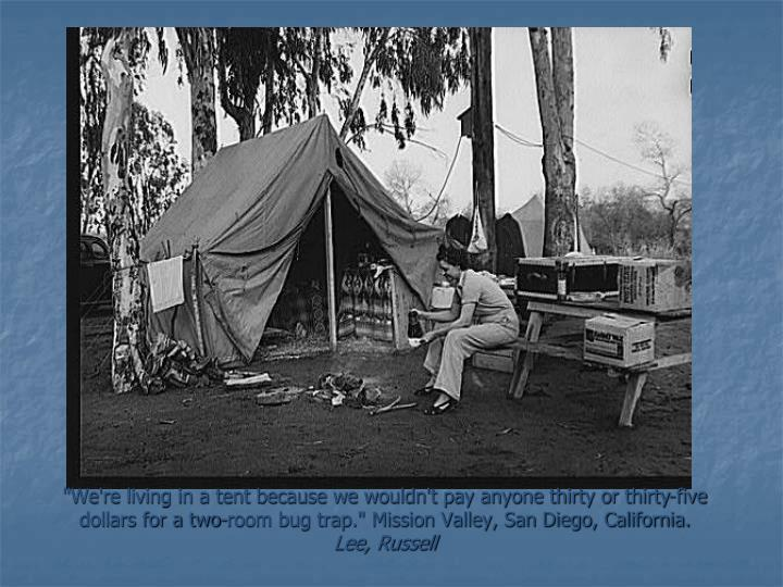 """""""We're living in a tent because we wouldn't pay anyone thirty or thirty-five dollars for a two-room bug trap."""" Mission Valley, San Diego, California."""