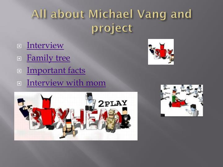 All about Michael Vang and project