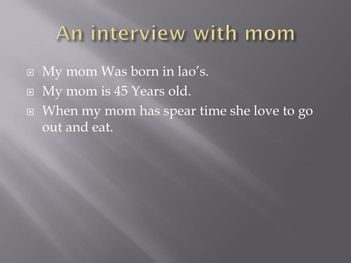 An interview with mom
