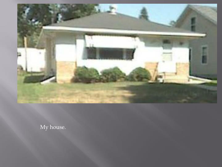 My house.