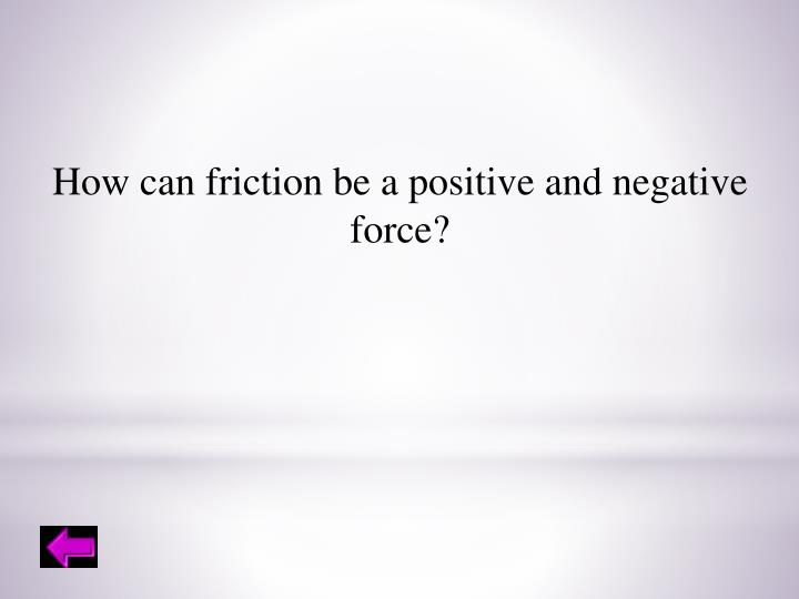 How can friction be a positive and negative