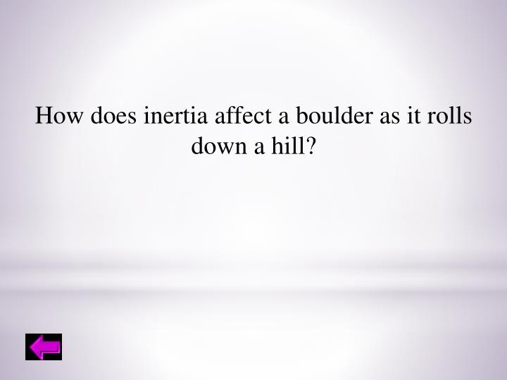 How does inertia affect a boulder as it rolls