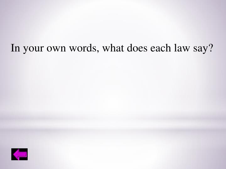 In your own words, what does each law say?