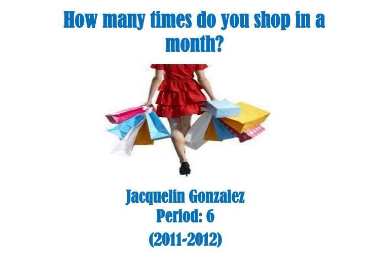 How many times do you shop in a month?