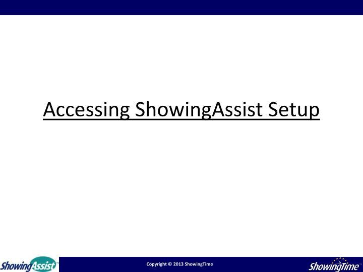 Accessing ShowingAssist Setup