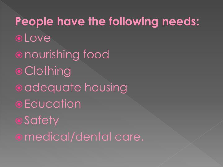 People have the following needs: