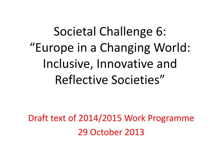 Societal challenge 6 europe in a changing world inclusive innovative and reflective societies