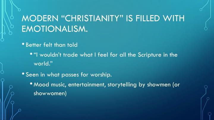 """Modern """"Christianity"""" is filled with emotionalism."""