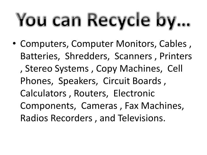 You can Recycle by…