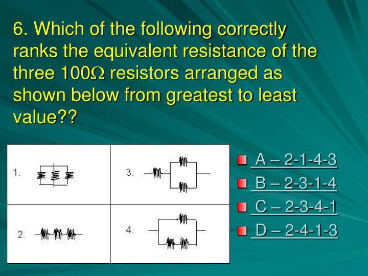 6. Which of the following correctly ranks the equivalent resistance of the three 100