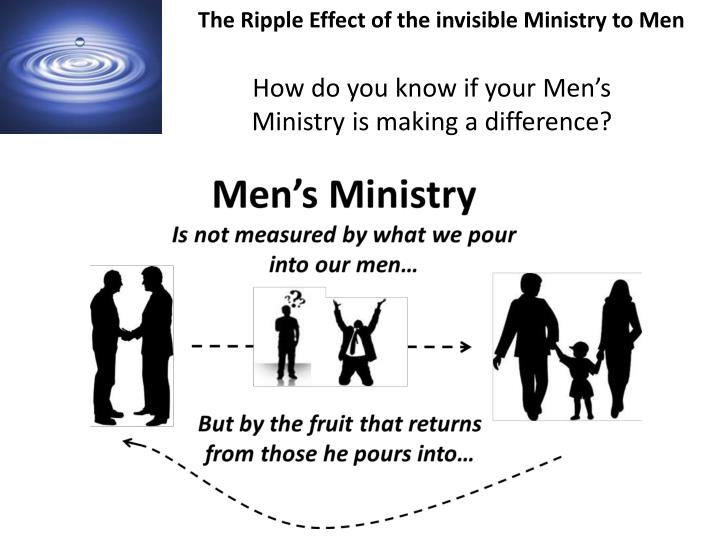 The Ripple Effect of the invisible Ministry to Men