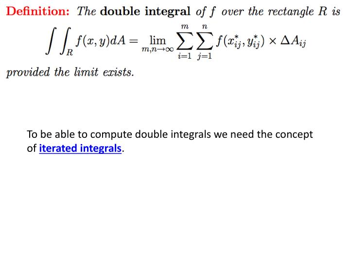 To be able to compute double integrals we need the concept