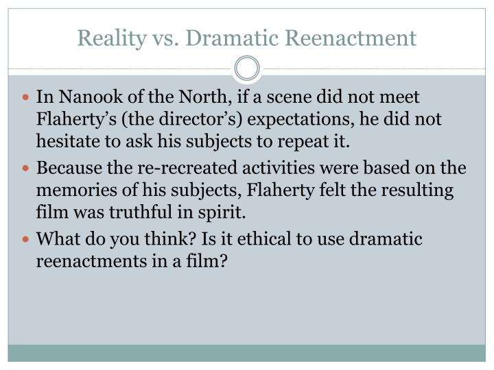 Reality vs. Dramatic Reenactment