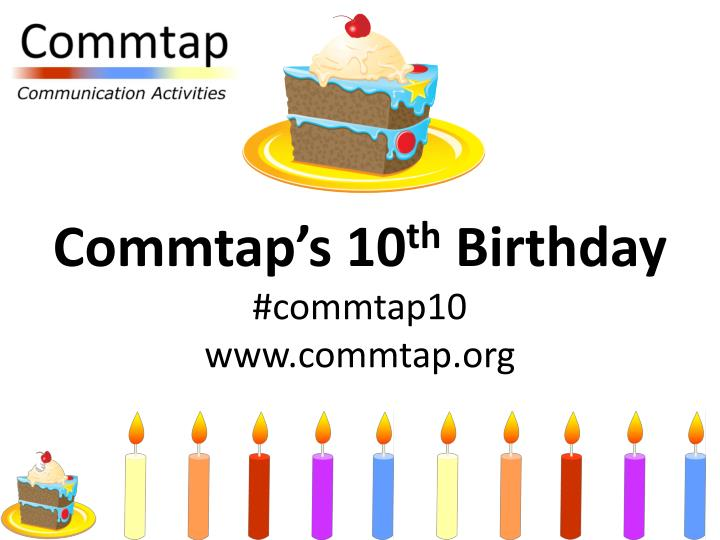 Commtap s 10 th birthday commtap10 www commtap org