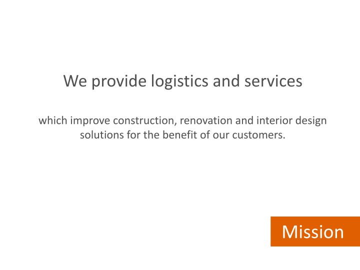 We provide logistics and services