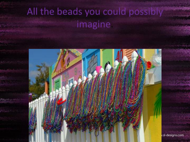 All the beads you could possibly imagine