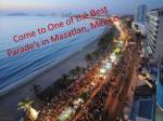 come to one of the b est parade s in mazatlan mexico