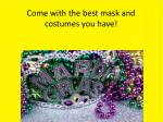 come with the best mask and costumes you have