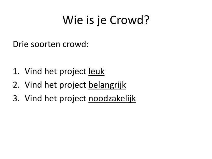 Wie is je Crowd?