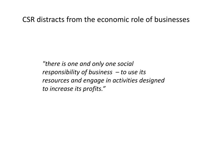 CSR distracts from the economic role of businesses