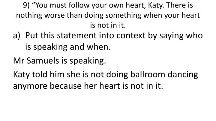 """9) """"You must follow your own heart, Katy. There is nothing worse than doing something when your heart is not in it."""