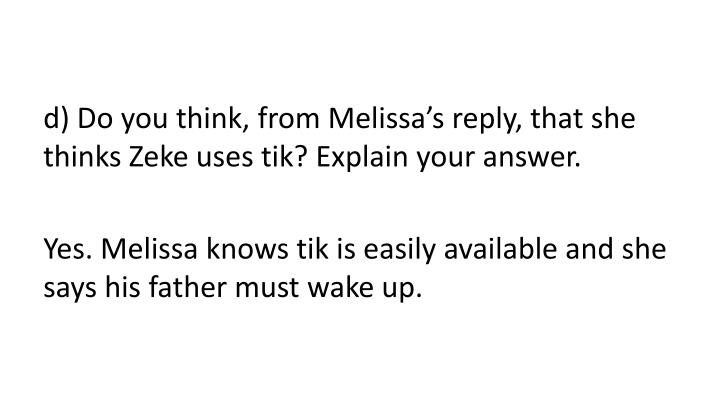 d) Do you think, from Melissa's reply, that she thinks Zeke uses