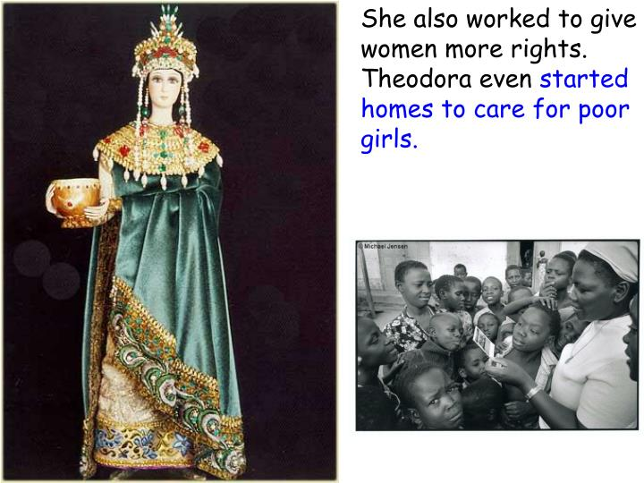 She also worked to give women more rights. Theodora even