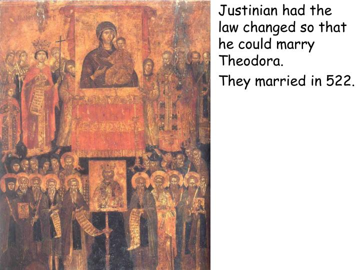 Justinian had the law changed so that he could marry Theodora.