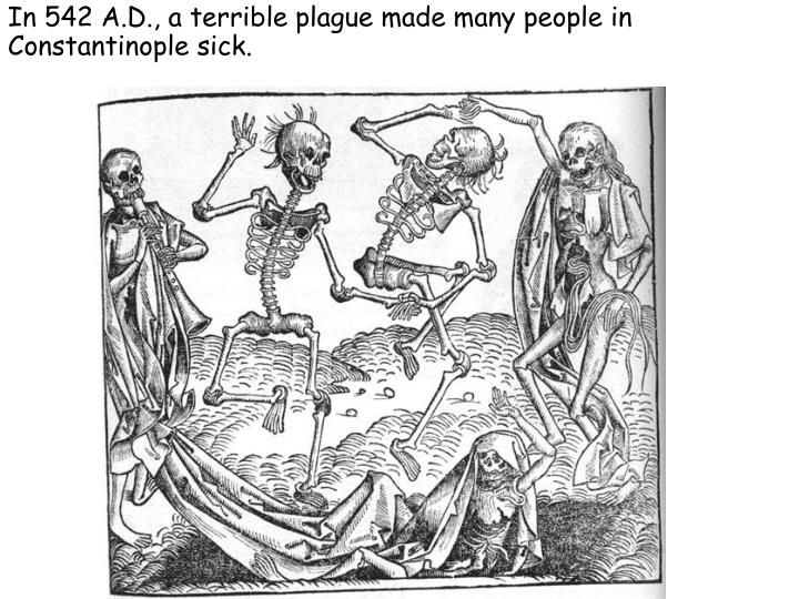 In 542 A.D., a terrible plague made many people in Constantinople sick.