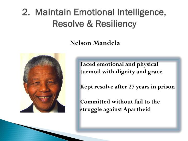2.  Maintain Emotional Intelligence, Resolve & Resiliency
